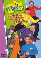 The Wiggles. Whoo hoo! Wiggly gremlins