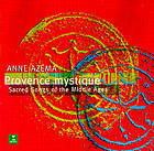 Provence mystique Sacred songs of the Middle Ages