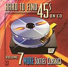 Hard to find 45s on CD. Vol. 7, More sixties classics