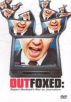 Outfoxed Rupert Murdoch's war on journalism