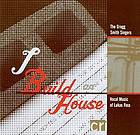 I build an house vocal music of Lukas Foss