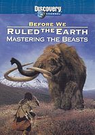Before we ruled the earth. Mastering the beasts