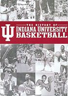 The history of Indiana University basketball