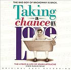 Taking a chance on love the lyrics & life of John Latouche : a new musical revue : original cast recording
