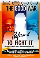 The good war and those who refused to fight it the story of World War II conscientious objectors