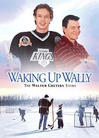 Waking up Wally the Walter Gretzky story
