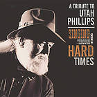 Singing through the hard times a tribute to Utah Phillips