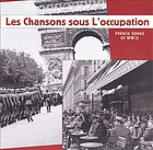 Les chansons sous l'occupation French songs of WW II