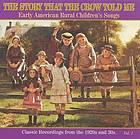 The story that the crow told me. Vol. 1 early American rural children's songs