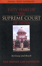 Fifty years of the Supreme Court of India : its grasp and reach