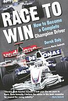 Race to win : how to become a complete champion driver