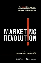 Marketing revolution! : the radical new approach to transforming the business, the brand & the bottom line