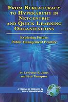 From bureaucracy to hyperarchy in netcentric and quick learning organizations : exploring future public management practice
