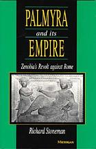 Palmyra and its empire : Zenobia's revolt against Rome