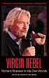 Virgin rebel : Richard Branson in his own words