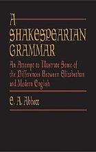 A Shakespearian grammar : an attempt to illustrate some of the differences between Elizabethan and modern English