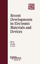 Recent developments in electronic materials and devices : proceedings of the Advances in Dielectric Materials and Multilayer Electronic Devices Symposium : held at the 103rd Annual Meeting of the American Ceramic Society, April 22-25, 2001, in Indianapolis, Indiana Recent developments in electronic materials and devices