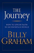 The journey : how to live by faith in an uncertain world