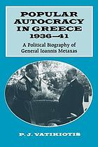 Popular autocracy in Greece, 1936-41 : a political biography of general Ioannis Metaxas