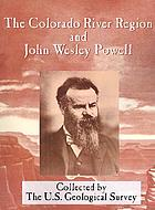 The Colorado River Region and John Wesley Powell : a collection of papers honoring Powell on the 100th anniversary of his exploration of the Colorado River, 1869-1969