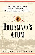 Boltzmann's atom : the great debate that launched a revolution in physics