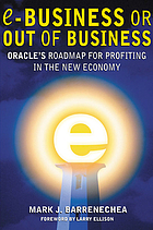 E-business or out of business : Oracle's roadmap for profiting in the new economy