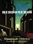 Hebdomeros : with Monsieur Dudron's adventure, and other metaphysical writings