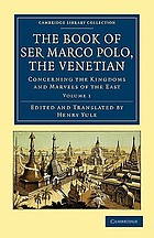 The book of Ser Marco Polo, the Venetian : concerning the kingdoms and marvels of the East