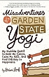 Misadventures of a Garden State yogi : my humble quest to heal my colitis, calm my ADD, and find the key to happiness