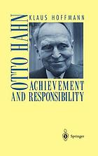 Otto Hahn : achievement and responsibility