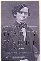 Thomas D'Arcy McGee, Volume 1 : Passion, Reason, and Politics, 1825-1857