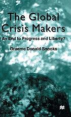The global crisis makers : an end to progress and liberty?