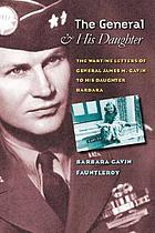 The general and his daughter : the wartime letters of General James M. Gavin to his daughter Barbara