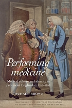 Performing medicine : medical culture and identity in provincial England, c.1760-1850