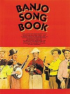 Banjo song book : a collection of over 75 bluegrass, old-time fiddle, and classical tunes in tablature for the 5-string banjo : includes sections on Scruggs, Reno, and melodic styles, interviews, tips on playing, and more : for the beginning to advanced player