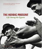 The heroic present : life among the Gypsies : the photographs and memoirs of Jan Yoors