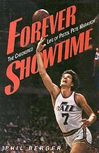 Forever showtime : the checkered life of Pistol Pete Maravich