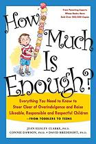 How much is enough? : everything you need to know to steer clear of overindulgence and raise likeable, responsible, and respectful children
