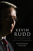 Kevin Rudd : an unauthorised political biography