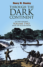 Through the Dark continent : or, The sources of the Nile around the great lakes of equatorial Africa, and down the Livingstone river to the Atlantic ocean