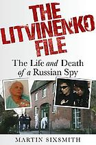 The Litvinenko file : the life and death of a Russian spy