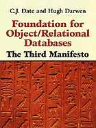 Foundation for object/relational databases : the third manifesto : a detailed study of the impact of objects and type theory on the relational model of data including a comprehensive proposal for type inheritance