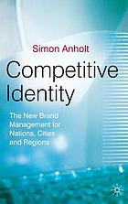Competitive identity : the new brand management for nations, cities and regions
