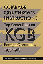 Comrade Kryuchkov's instructions : top secret files on KGB foreign operations, 1975-1985