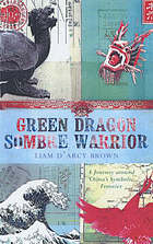 Green dragon, sombre warrior : a journey round China's symbolic frontiers