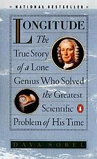 Longitude : the true story of a lone genius who solved the greatest scientific problem of his time