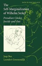 The self-marginalization of Wilhelm Stekel : Freudian circles inside and out