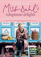 Miss Dahl's voluptuous delights : recipes for every season, mood and appetite