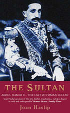 The Sultan; the life of Abdul Hamid