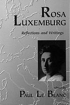 Rosa Luxemburg : reflections and writings